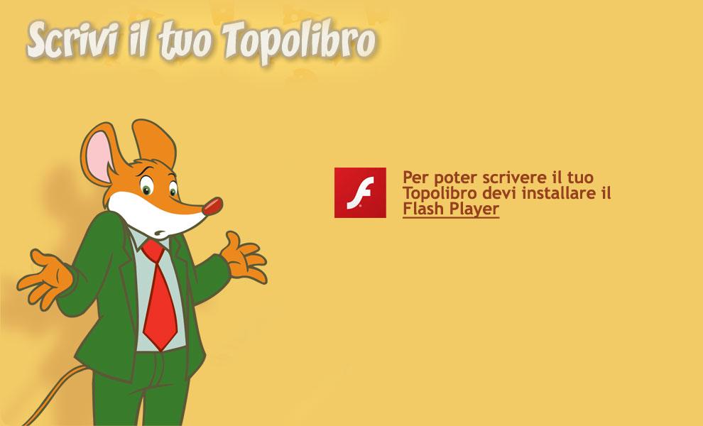 Per poter scrivere il tuo Topolibro devi installare il Flash Player