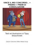 Testi ed illustrazioni di Tippy Stracchinetti - VINCE IL MIO CONCORSO... + PREMIO + PREMI DI CONSOLAZIONE