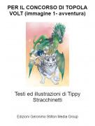 Testi ed illustrazioni di Tippy Stracchinetti - PER IL CONCORSO DI TOPOLA VOLT (immagine 1- avventura)