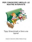 Tippy Stracchinetti e Sono una topina! - PER CONOSCERCI MEGLIO: LE NOSTRE INTERVISTE