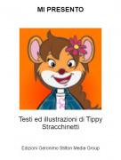 Testi ed illustrazioni di Tippy Stracchinetti - MI PRESENTO