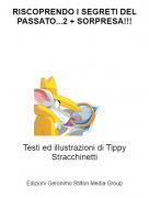Testi ed illustrazioni di Tippy Stracchinetti - RISCOPRENDO I SEGRETI DEL PASSATO...2 + SORPRESA!!!