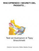 Testi ed illustrazioni di Tippy Stracchinetti - RISCOPRENDO I SEGRETI DEL PASSATO...