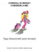 Tippy Stracchinetti (sono tornata!) - CONSIGLI DI MODA?CHIEDEDE A ME!