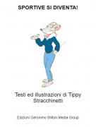 Testi ed illustrazioni di Tippy Stracchinetti - SPORTIVE SI DIVENTA!
