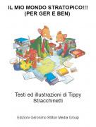 Testi ed illustrazioni di Tippy Stracchinetti - IL MIO MONDO STRATOPICO!!!(PER GER E BEN)
