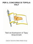 Testi ed illustrazioni di Tippy Stracchinetti - PER IL CONCORSO DI TOPOLA VOLT
