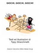 Testi ed illustrazioni di Tippy Stracchinetti - GIOCHI, GIOCHI, GIOCHI!