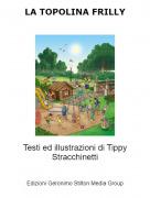 Testi ed illustrazioni di Tippy Stracchinetti - LA TOPOLINA FRILLY