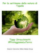Tippy Stracchinetti#ProteggiamoLaTerra - Per la settimana della natura di Topelle