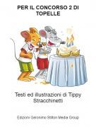 Testi ed illustrazioni di Tippy Stracchinetti - PER IL CONCORSO 2 DI TOPELLE