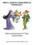 Testi ed illustrazioni di Tippy Stracchinetti - PER IL QUINTO CONCORSO DI FRANCI2011