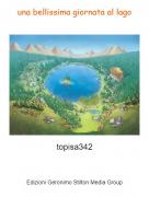 topisa342 - una bellissima giornata al lago