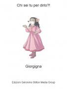 Giorgigna - Chi sei tu per dirlo?!
