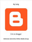 Cris la blogger - My bolg