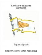 Topaola Splash - Il mistero del grana scomparso