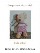 Gigia Stilton - Strapazzami di coccole!