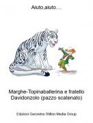 Marghe-Topinaballerina e fratello Davidonzolo (pazzo scatenato) - Aiuto,aiuto....