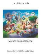Marghe-Topinaballerina - La città che vola
