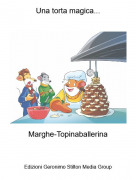 Marghe-Topinaballerina - Una torta magica...