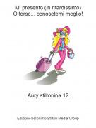 Aury stiltonina 12 - Mi presento (in ritardissimo)O forse... conosetemi meglio!