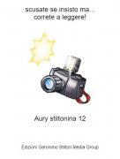 Aury stiltonina 12 - scusate se insisto ma...correte a leggere!