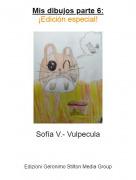 Sofía V.- Vulpecula - Mis dibujos parte 6:¡Edición especial!
