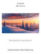 Bandadeicanineri - il segretodel inverno