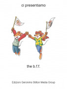 the b.f.f. - ci presentiamo