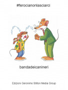 bandadeicanineri - #ferocianonlasciarci