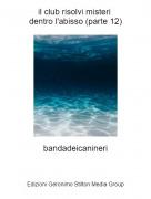 bandadeicanineri - il club risolvi misteri dentro l'abisso (parte 12)
