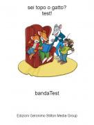 bandaTest - sei topo o gatto?test!