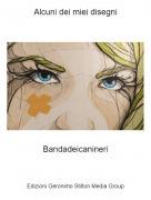 Bandadeicanineri - Alcuni dei miei disegni