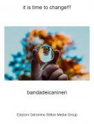 bandadeicanineri - it is time to change!!!