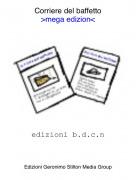 edizioni b.d.c.n - Corriere del baffetto>mega edizion<