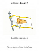 bandadeicanineri - altri mei disegni!!