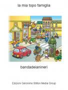 bandadeianineri - la mia topo famiglia