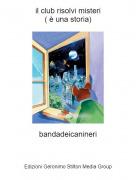 bandadeicanineri - il club risolvi misteri( è una storia)
