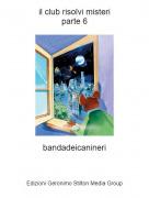 bandadeicanineri - il club risolvi misteriparte 6