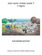 bandadeicanineri - club risolvi misteri parte 7il regno