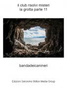 bandadeicanineri - il club risolvi misterila grotta parte 11