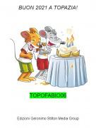 TOPOFABIO06 - BUON 2021 A TOPAZIA!