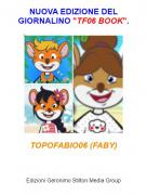 """TOPOFABIO06 (FABY) - NUOVA EDIZIONE DEL GIORNALINO """"TF06 BOOK""""."""