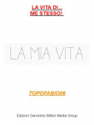 TOPOFABIO06 - LA VITA DI...ME STESSO!