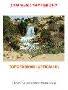 TOPOFABIO06 (UFFICIALE) - L'OASI DEL FAYYUM EP.1