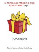 TOPOFABIO06 - IL TOPOLINO FABIO E IL SUO NUOVO AMICO ep.2
