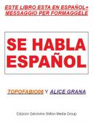 TOPOFABIO06 Y ALICE GRANA - ESTE LIBRO ESTA EN ESPAÑOL+ MESSAGGIO PER FORMAGGELE