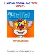 """TOPOFABIO06 - IL NUOVO GIORNALINO """"TF06 BOOK""""."""