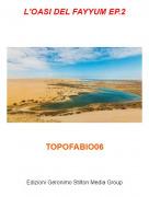 TOPOFABIO06 - L'OASI DEL FAYYUM EP.2