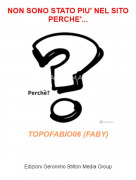 TOPOFABIO06 (FABY) - NON SONO STATO PIU' NEL SITO PERCHE'...